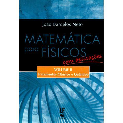 Matematica-Para-Fisicos-com-Aplicacoes-Tratamentos-Classico-e-Quantico-Volume-02-Joao-Barcelos-Neto-1591465