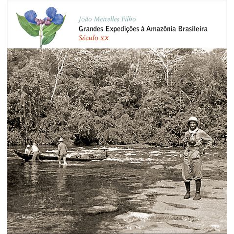 grandes-expedicoes-a-amazonia-brasileira-seculo-xx